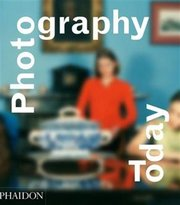 Photography Today by Mark Durden Published by Phaidon